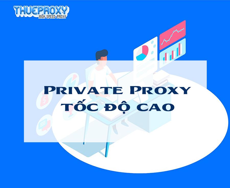 Private Proxy là gì? Nơi cung cấp Private Proxy tốc độ cao và ổn định