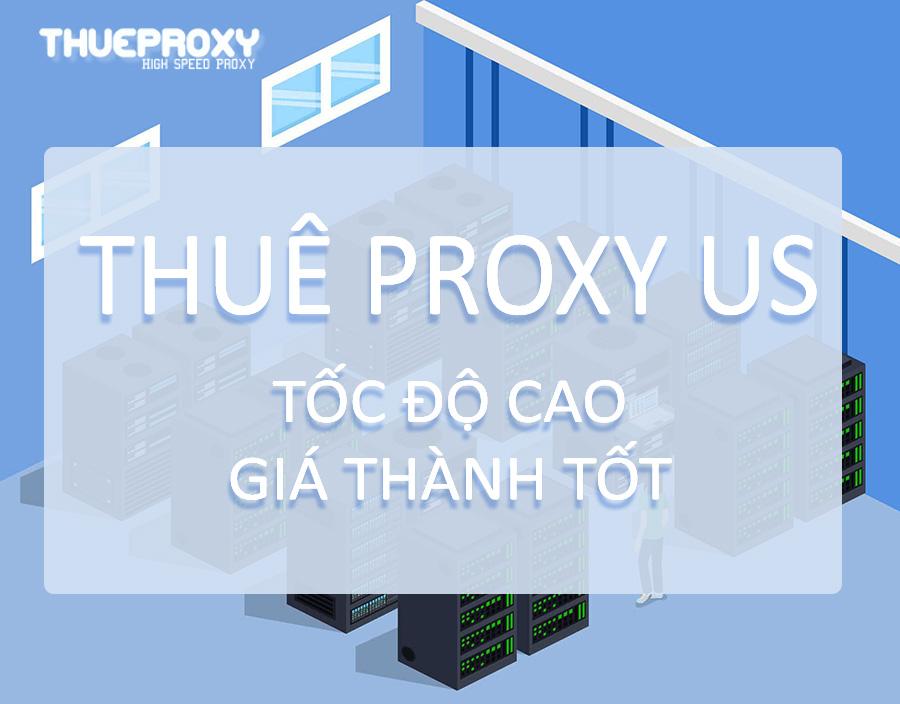 Dịch vụ cho thuê US Proxy – Proxy Mỹ tốc độ cao và giá tốt tại Việt Nam