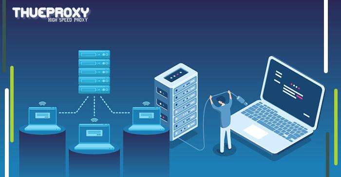 Proxy Server là gì? Nơi cung cấp Proxy số lượng lớn, giá rẻ tại Việt Nam